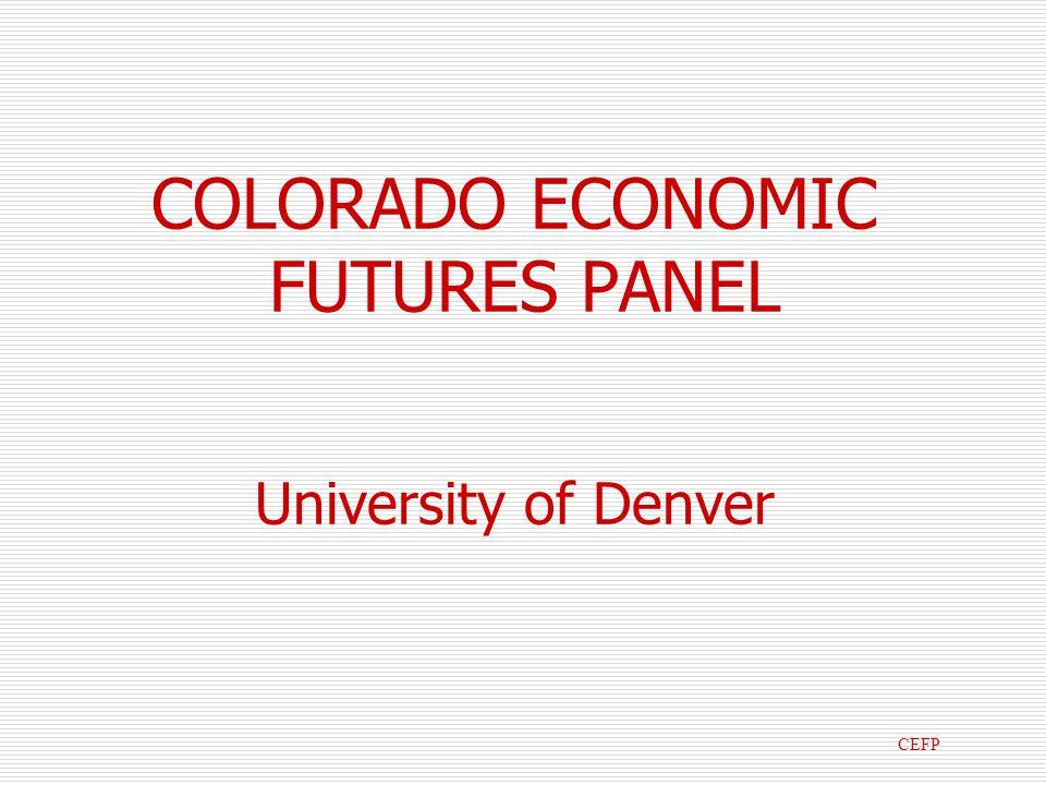 COLORADO ECONOMIC FUTURES PANEL University of Denver CEFP