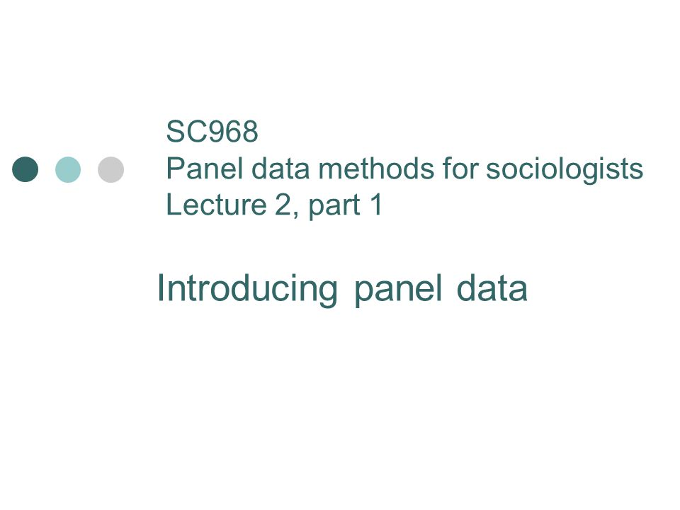 SC968 Panel data methods for sociologists Lecture 2, part 1 Introducing panel data