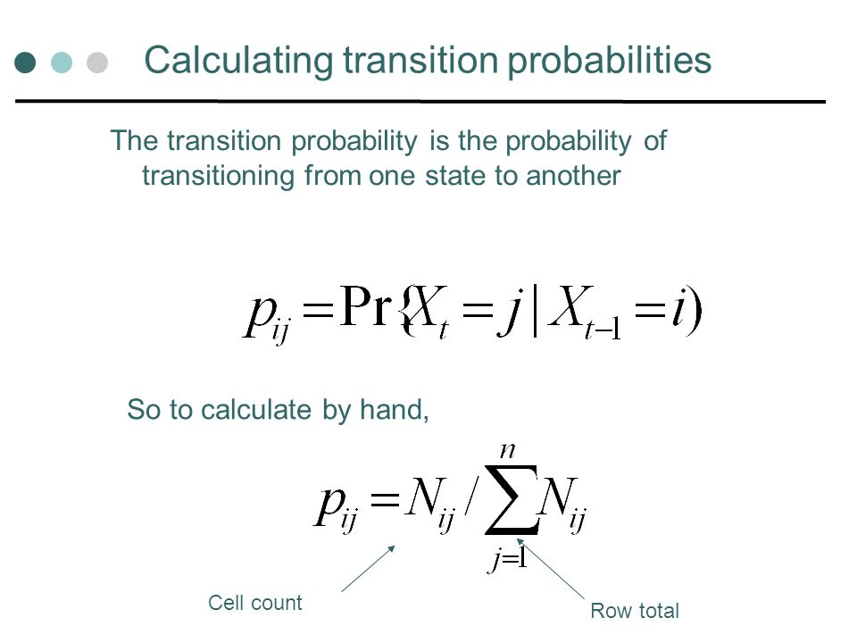 Calculating transition probabilities The transition probability is the probability of transitioning from one state to another So to calculate by hand, Cell count Row total