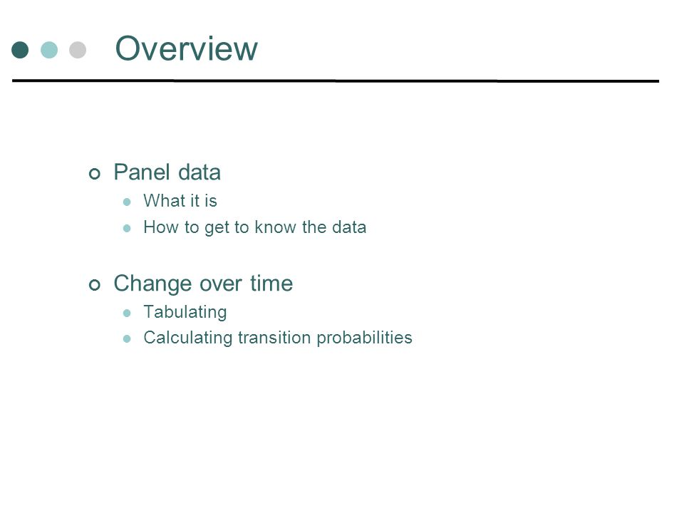 Overview Panel data What it is How to get to know the data Change over time Tabulating Calculating transition probabilities