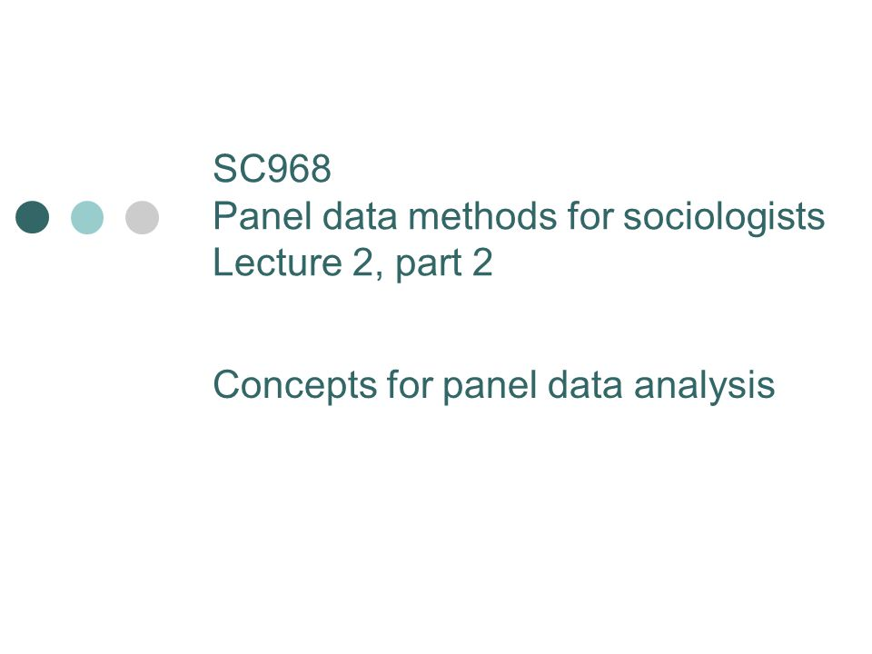 SC968 Panel data methods for sociologists Lecture 2, part 2 Concepts for panel data analysis