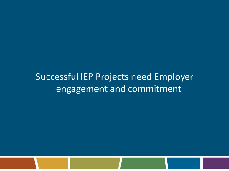 Successful IEP Projects need Employer engagement and commitment