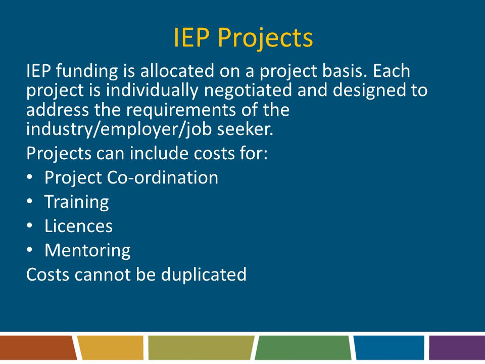 IEP Projects IEP funding is allocated on a project basis.