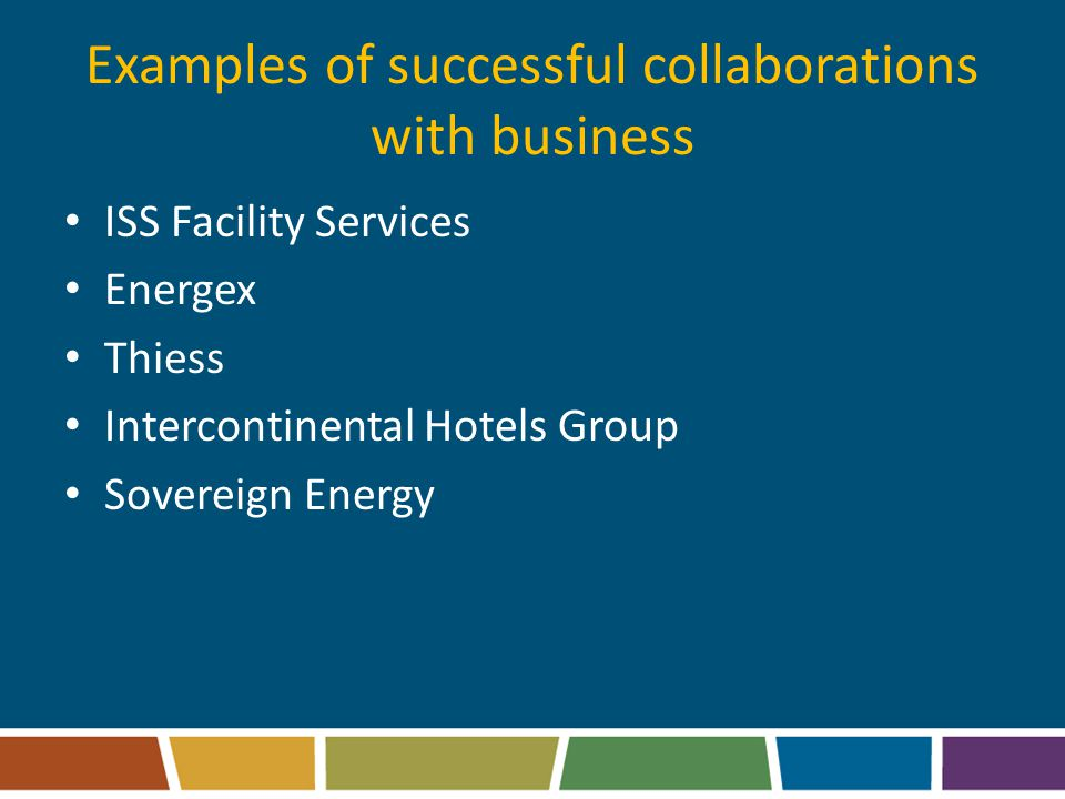 Examples of successful collaborations with business ISS Facility Services Energex Thiess Intercontinental Hotels Group Sovereign Energy