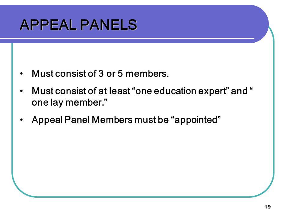 19 APPEAL PANELS Must consist of 3 or 5 members.