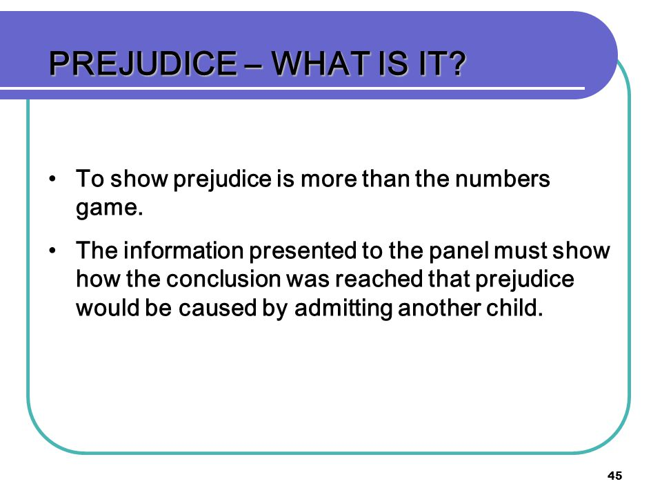 45 PREJUDICE – WHAT IS IT.To show prejudice is more than the numbers game.