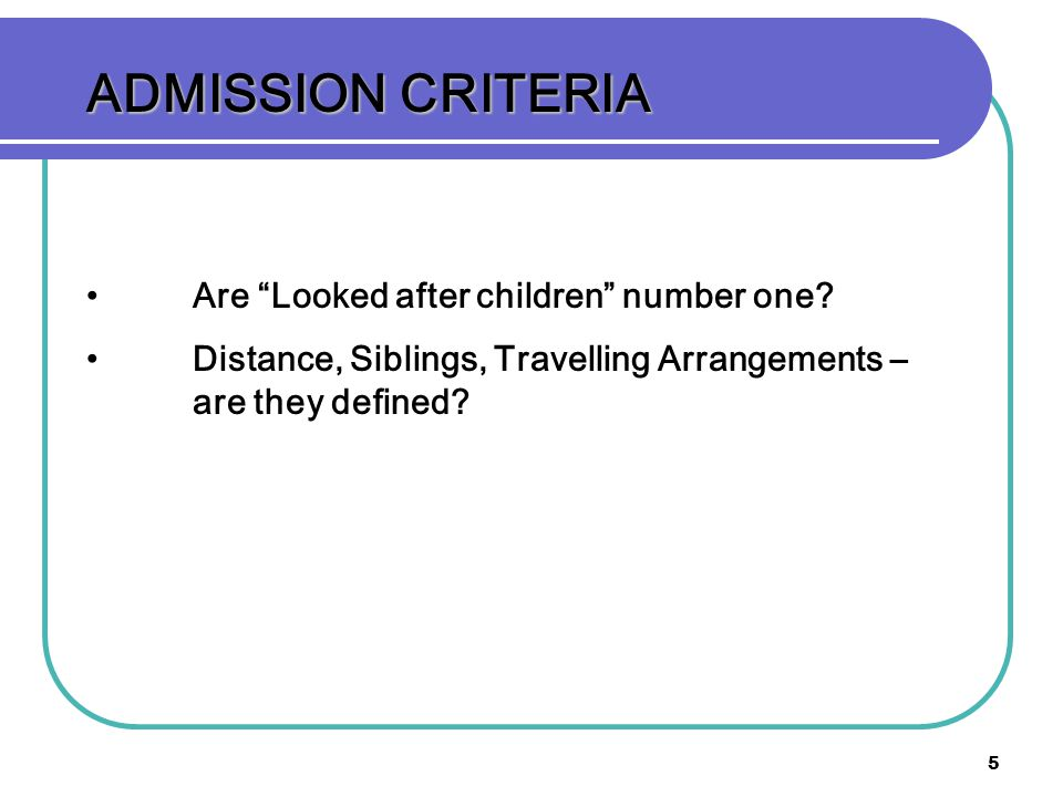 5 ADMISSION CRITERIA Are Looked after children number one.