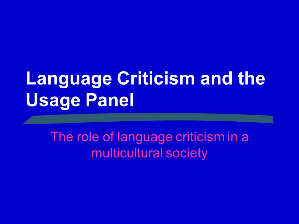 Language Criticism and the Usage Panel The role of language criticism in a multicultural society
