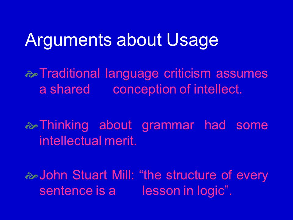 Arguments about Usage Traditional language criticism assumes a shared conception of intellect.