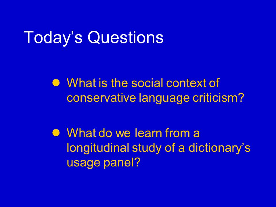 Language Criticism in History In every age, language criticism has been concerned with issues that in retrospect often seem incomprehensibly trivial.