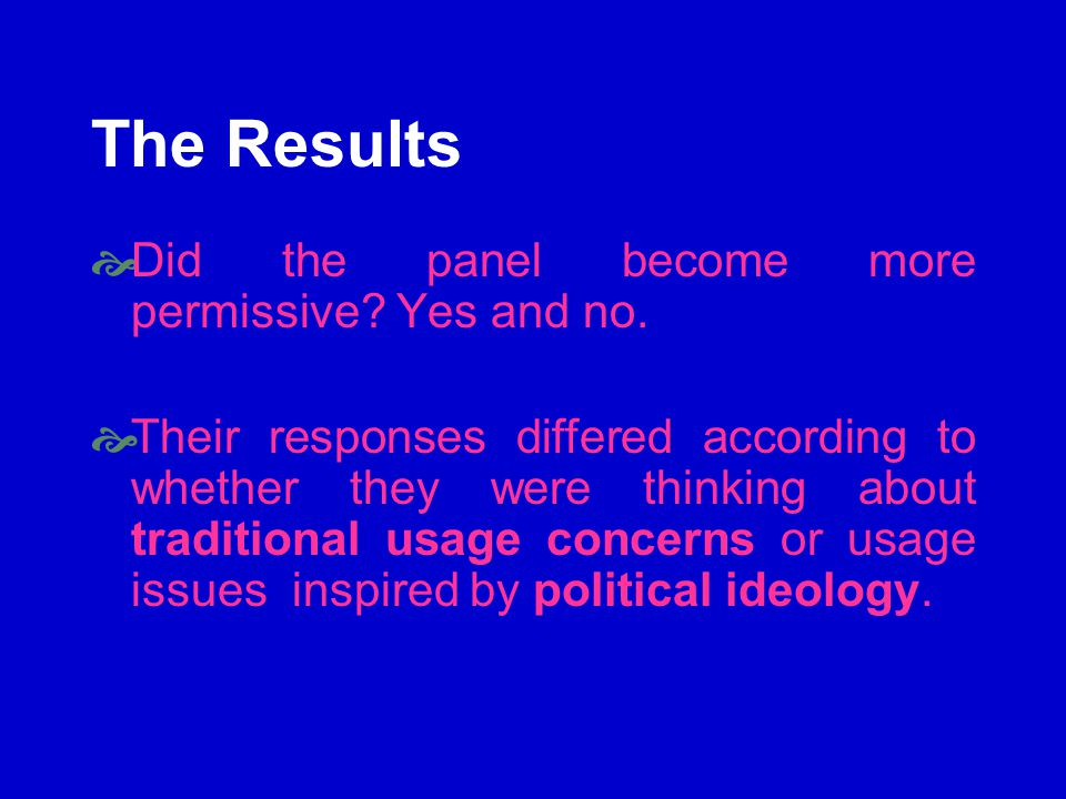 The Results Did the panel become more permissive. Yes and no.