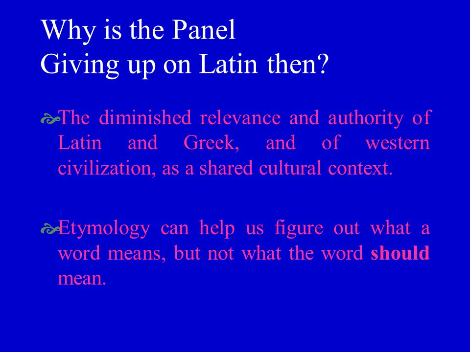 Why is the Panel Giving up on Latin then? The diminished relevance and authority of Latin and Greek, and of western civilization, as a shared cultural