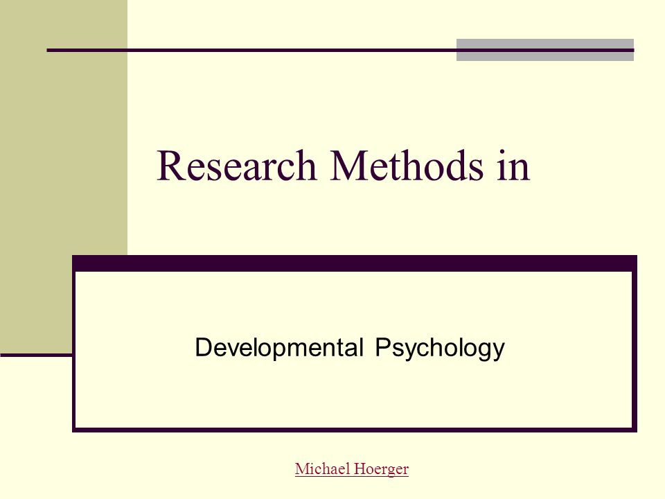 Research Methods in Developmental Psychology Michael Hoerger