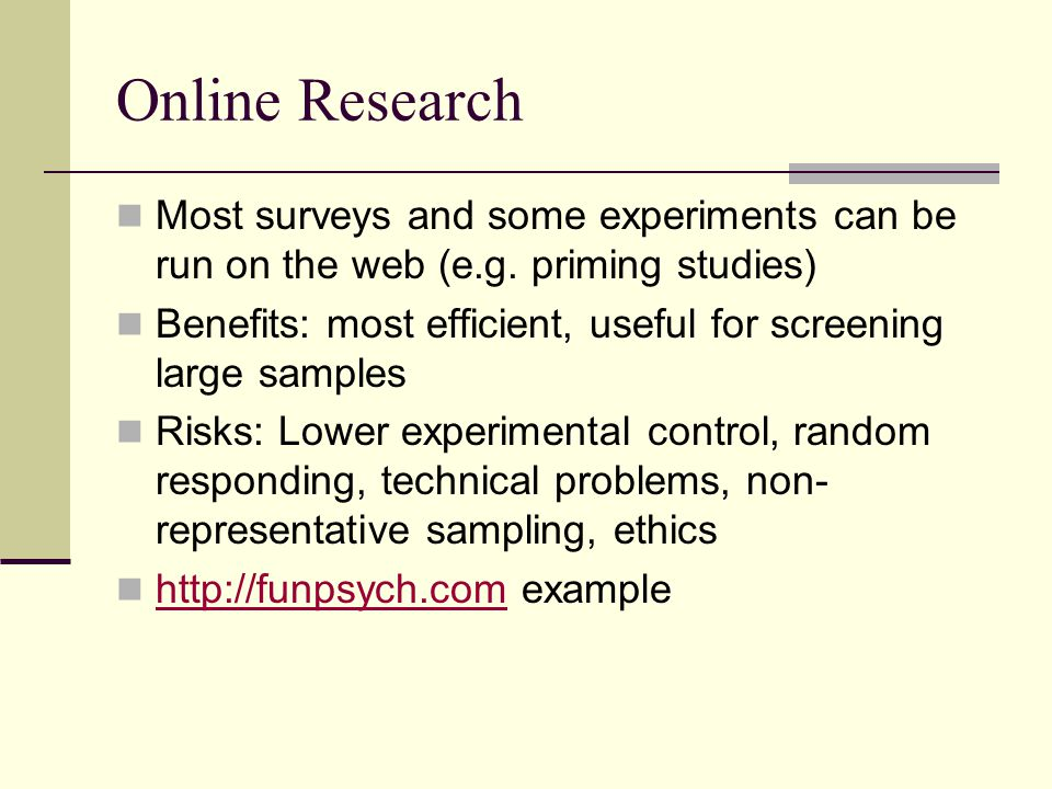 Online Research Most surveys and some experiments can be run on the web (e.g.