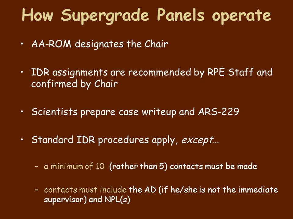 How Supergrade Panels operate AA-ROM designates the Chair IDR assignments are recommended by RPE Staff and confirmed by Chair Scientists prepare case