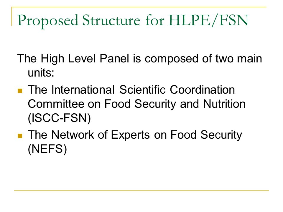Proposed Structure for HLPE/FSN The High Level Panel is composed of two main units: The International Scientific Coordination Committee on Food Securi