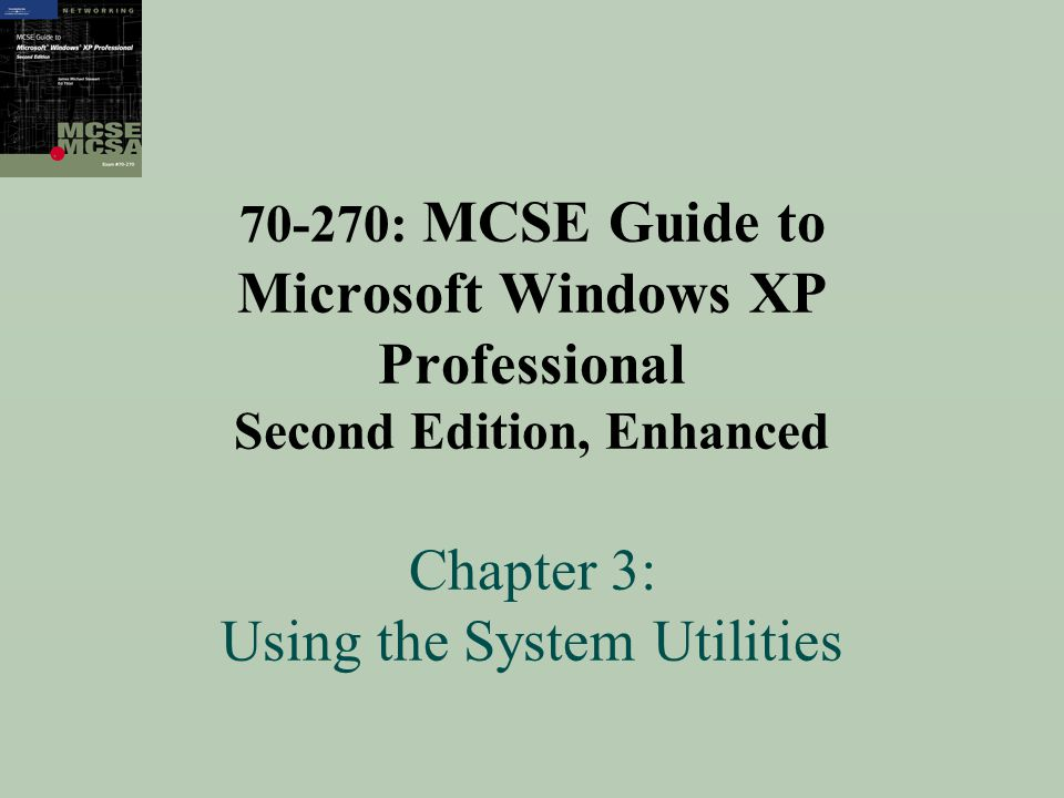 70-270: MCSE Guide to Microsoft Windows XP Professional Second Edition, Enhanced Chapter 3: Using the System Utilities