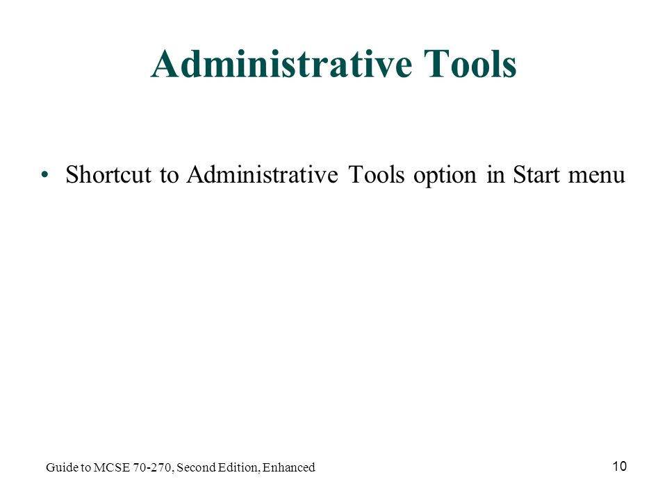 Guide to MCSE , Second Edition, Enhanced 10 Administrative Tools Shortcut to Administrative Tools option in Start menu