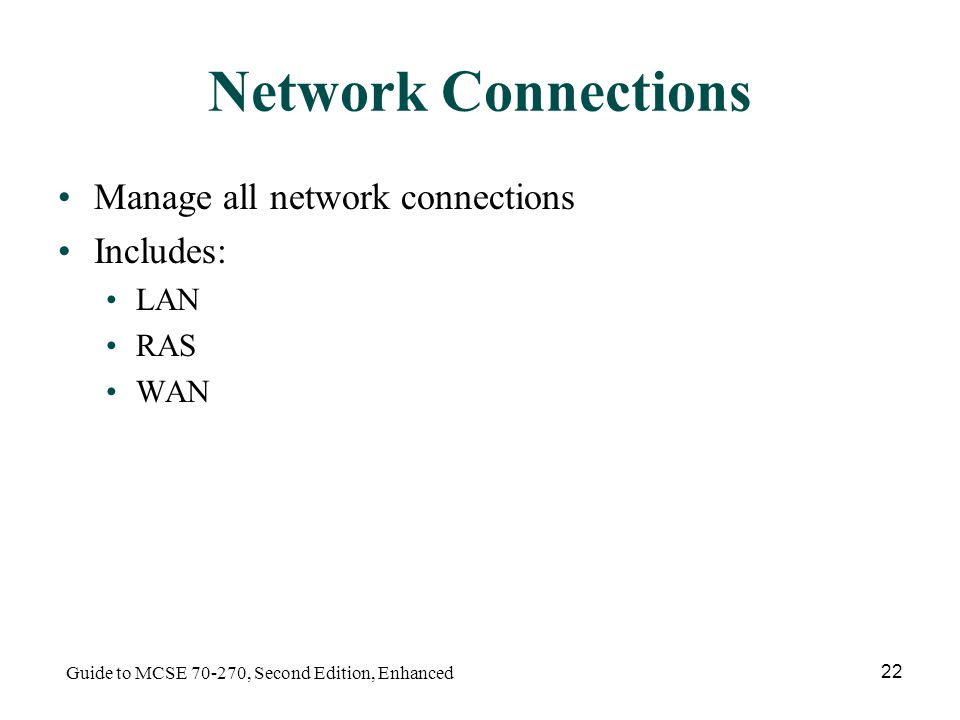 Guide to MCSE , Second Edition, Enhanced 22 Network Connections Manage all network connections Includes: LAN RAS WAN