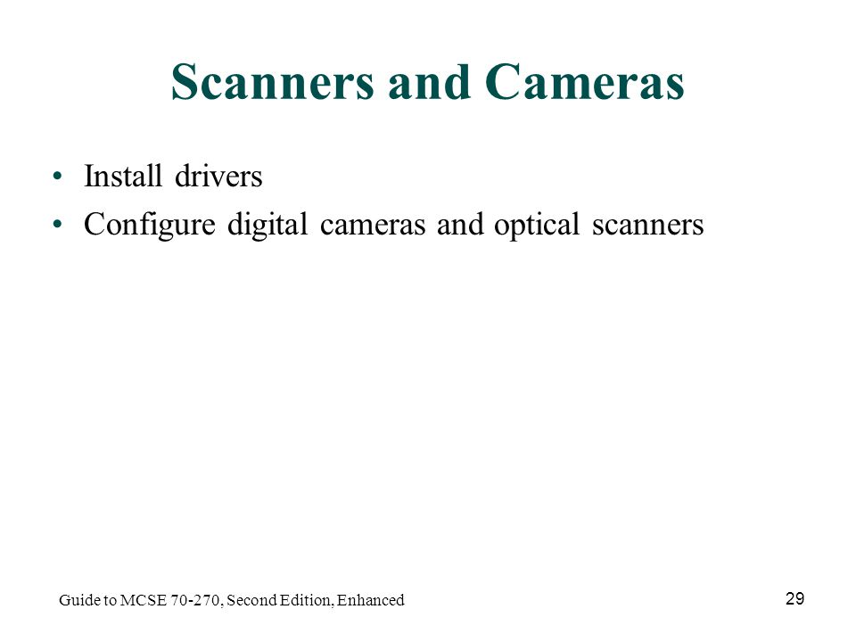 Guide to MCSE , Second Edition, Enhanced 29 Scanners and Cameras Install drivers Configure digital cameras and optical scanners