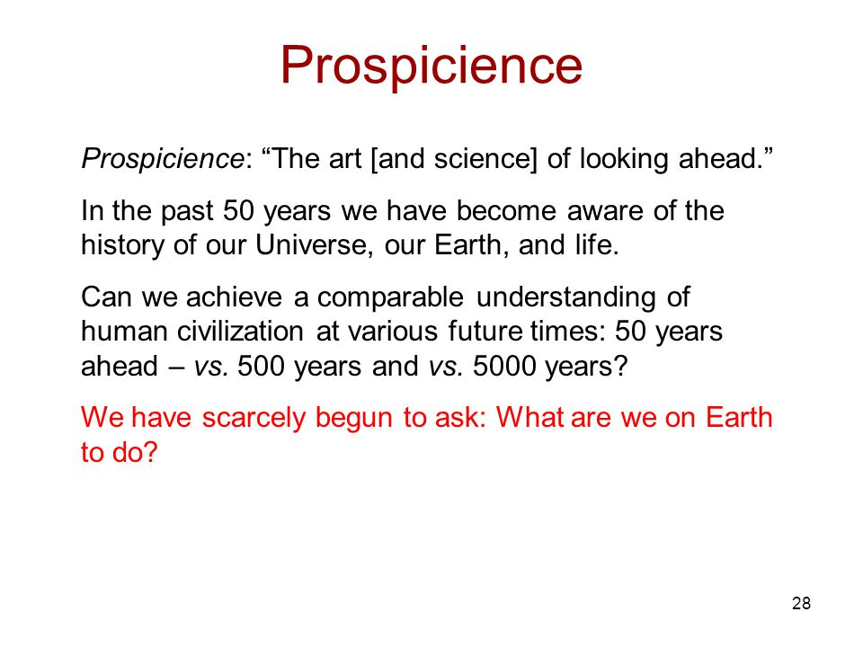 28 Prospicience Prospicience: The art [and science] of looking ahead.
