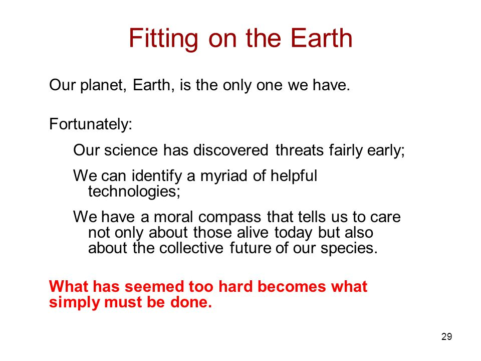 29 Fitting on the Earth Our planet, Earth, is the only one we have.
