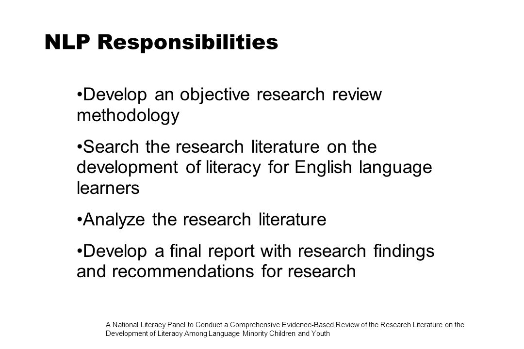 A National Literacy Panel to Conduct a Comprehensive Evidence-Based Review of the Research Literature on the Development of Literacy Among Language Minority Children and Youth Language of Instruction Previous Reviews Baker & de Knater (1981): no difference Willig (1985): bilingual effective Rossell & Baker (1996): no difference Greene (1997): bilingual effective Slavin & Cheung (2004): bilingual effective
