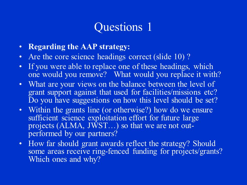 Questions 1 Regarding the AAP strategy: Are the core science headings correct (slide 10) ? If you were able to replace one of these headings, which on