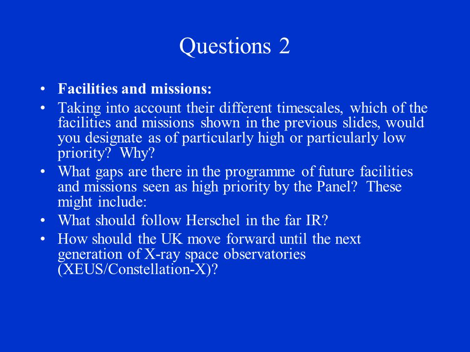 Questions 2 Facilities and missions: Taking into account their different timescales, which of the facilities and missions shown in the previous slides