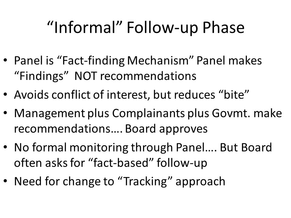 Informal Follow-up Phase Panel is Fact-finding Mechanism Panel makes Findings NOT recommendations Avoids conflict of interest, but reduces bite Management plus Complainants plus Govmt.