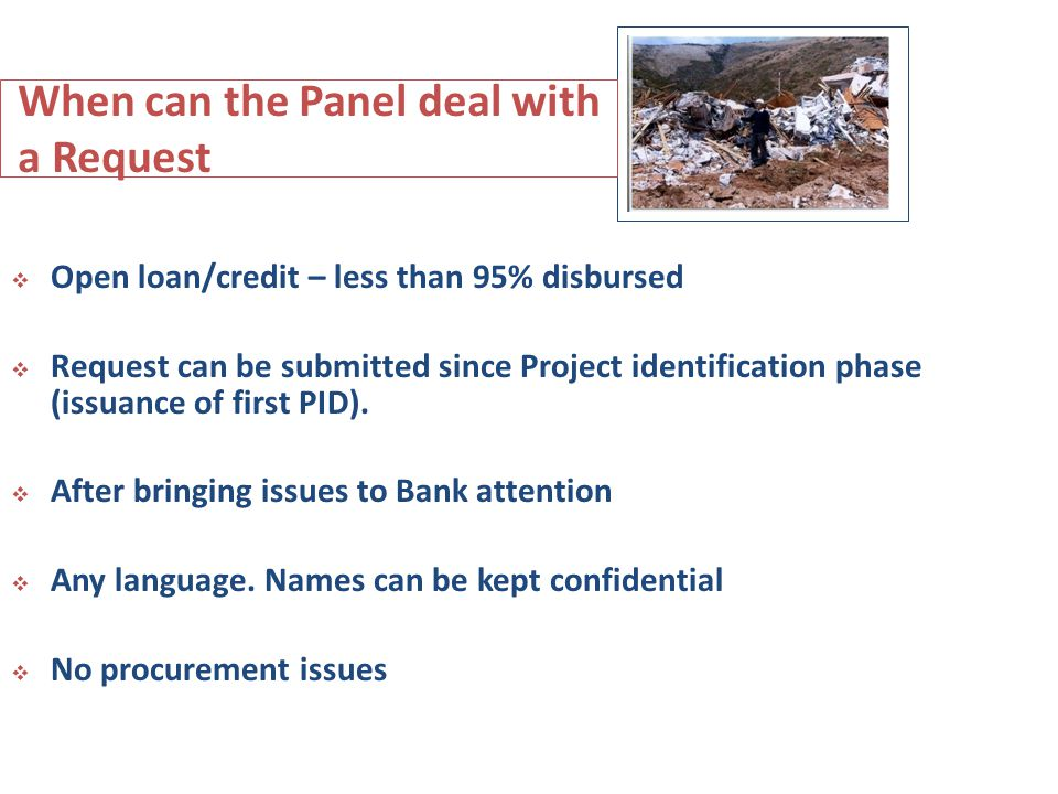 Open loan/credit – less than 95% disbursed Request can be submitted since Project identification phase (issuance of first PID).