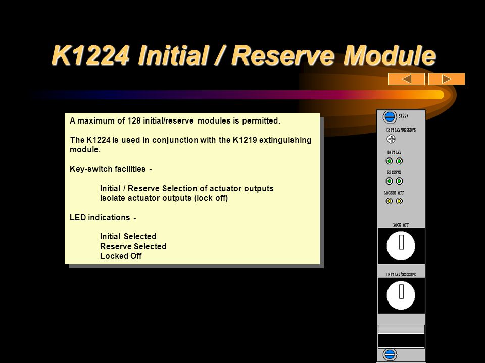K1224 Initial / Reserve Module A maximum of 128 initial/reserve modules is permitted. The K1224 is used in conjunction with the K1219 extinguishing mo