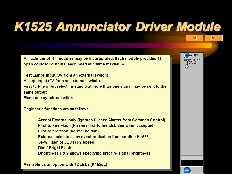 K1525 Annunciator Driver Module A maximum of 21 modules may be incorporated. Each module provides 12 open collector outputs, each rated at 100mA maxim