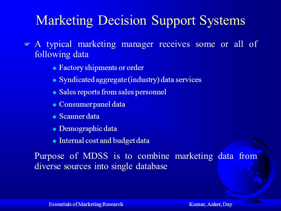 Essentials of Marketing Research Kumar, Aaker, Day Expert Systems Based on Single- source Services F Since users of scanner data are flooded with massive amounts of data, expert systems are used to help the users understand the data quickly F Examples of Expert Systems Are u Apollo Space Management Software u Cover Story u Sales Partner u Promotion Stimulator u Spotlight