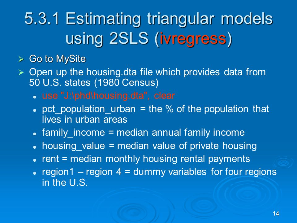 14 5.3.1 Estimating triangular models using 2SLS (ivregress) Go to MySite Go to MySite Open up the housing.dta file which provides data from 50 U.S. s