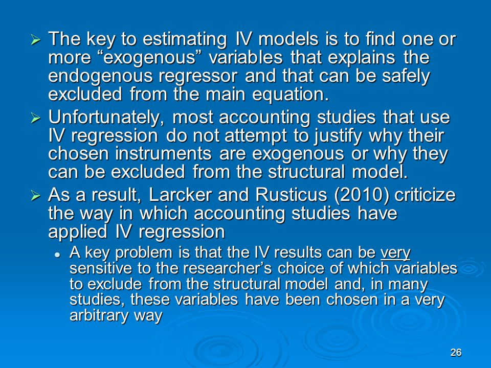 26 The key to estimating IV models is to find one or more exogenous variables that explains the endogenous regressor and that can be safely excluded f