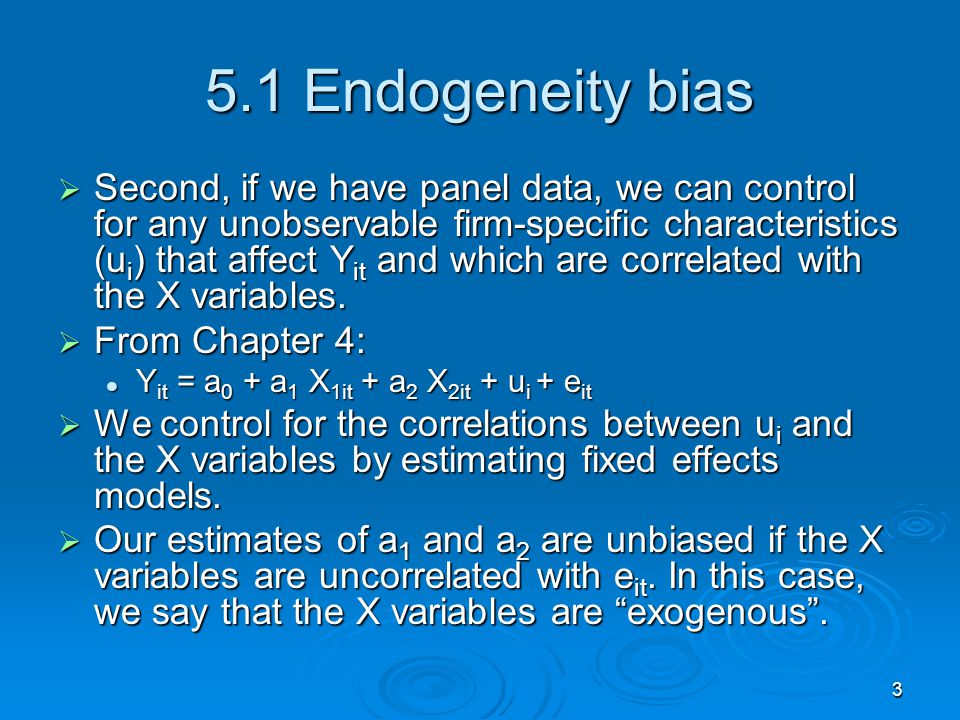 3 5.1 Endogeneity bias Second, if we have panel data, we can control for any unobservable firm-specific characteristics (u i ) that affect Y it and wh