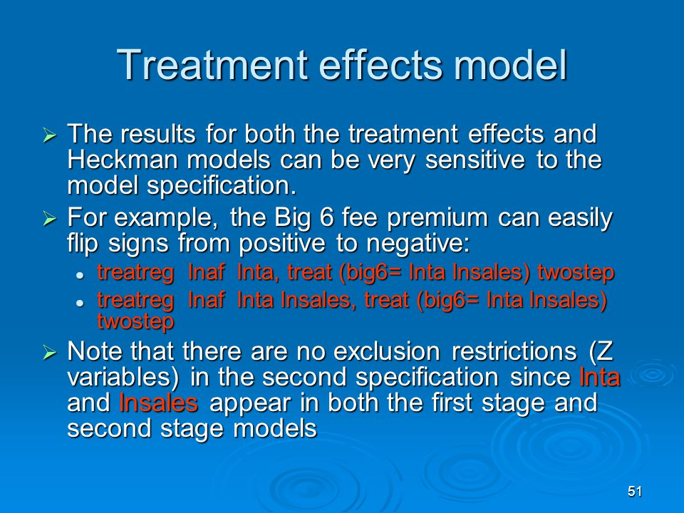 51 Treatment effects model The results for both the treatment effects and Heckman models can be very sensitive to the model specification. The results