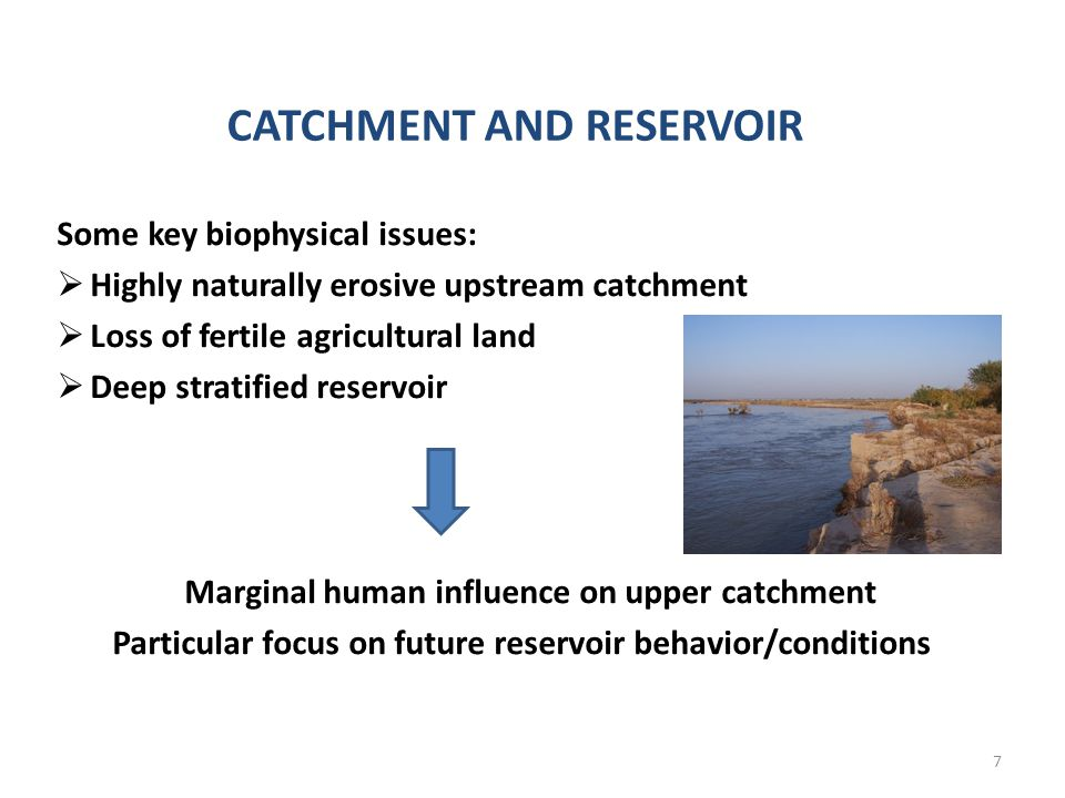 CATCHMENT AND RESERVOIR Some key biophysical issues: Highly naturally erosive upstream catchment Loss of fertile agricultural land Deep stratified reservoir Marginal human influence on upper catchment Particular focus on future reservoir behavior/conditions 7