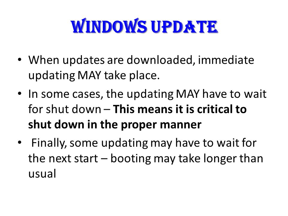 When updates are downloaded, immediate updating MAY take place.