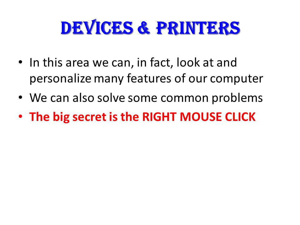 In this area we can, in fact, look at and personalize many features of our computer We can also solve some common problems The big secret is the RIGHT MOUSE CLICK