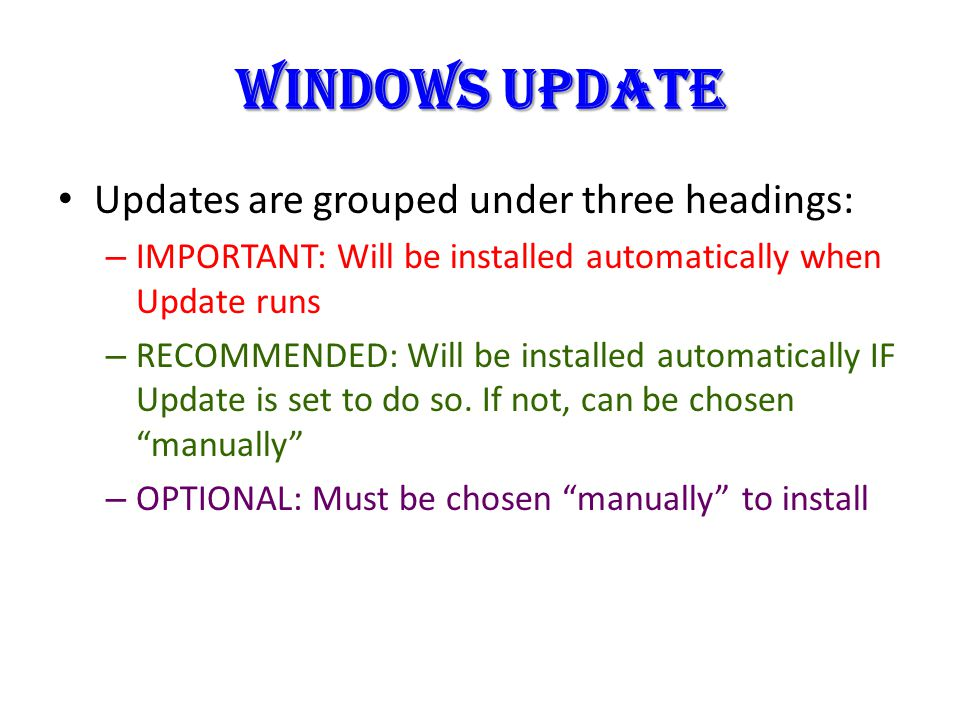 Updates are grouped under three headings: – IMPORTANT: Will be installed automatically when Update runs – RECOMMENDED: Will be installed automatically IF Update is set to do so.