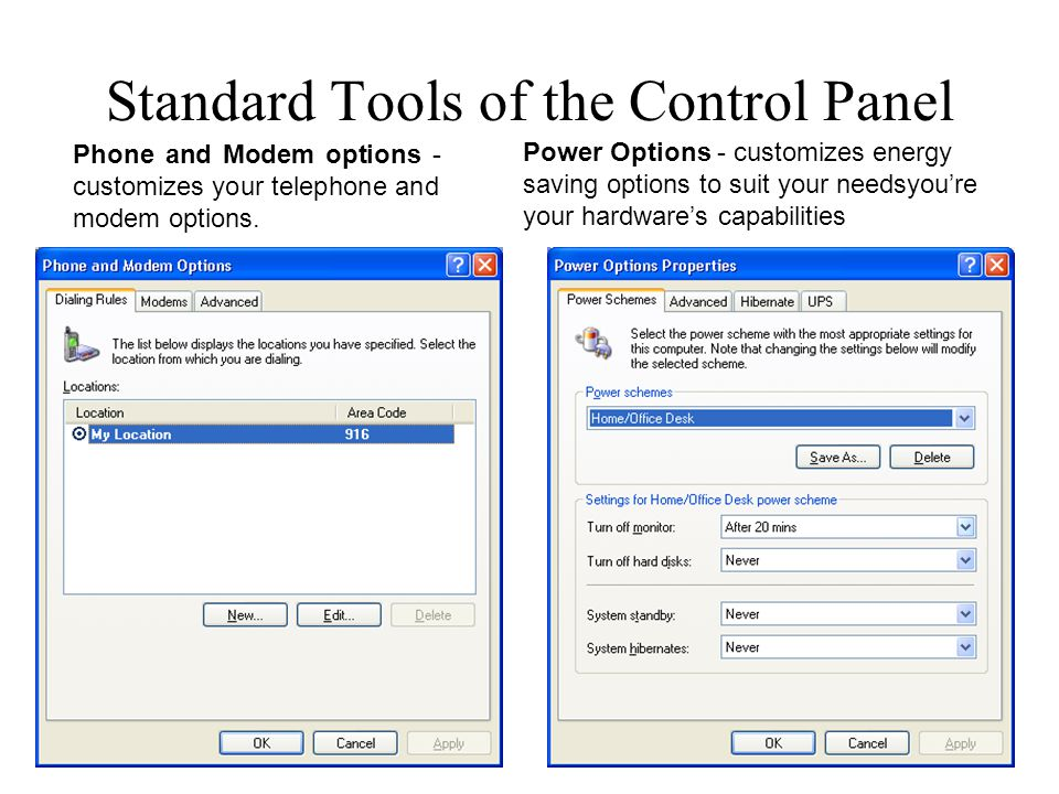 Standard Tools of the Control Panel Phone and Modem options - customizes your telephone and modem options. Power Options - customizes energy saving op