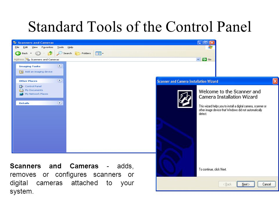 Standard Tools of the Control Panel Scanners and Cameras - adds, removes or configures scanners or digital cameras attached to your system.