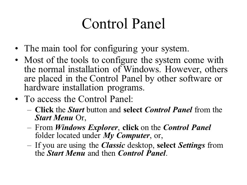 Control Panel The main tool for configuring your system. Most of the tools to configure the system come with the normal installation of Windows. Howev