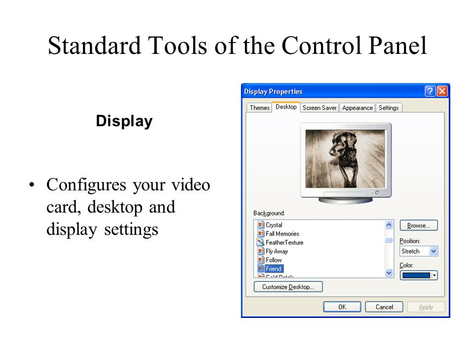 Standard Tools of the Control Panel Configures your video card, desktop and display settings Display