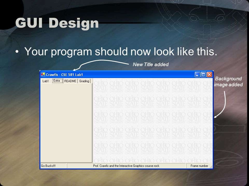 GUI Design Your program should now look like this. New Title added Background image added