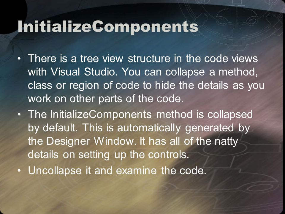 InitializeComponents There is a tree view structure in the code views with Visual Studio.
