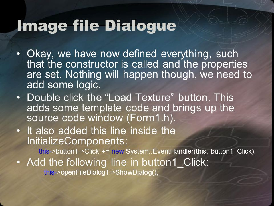 Image file Dialogue Okay, we have now defined everything, such that the constructor is called and the properties are set.