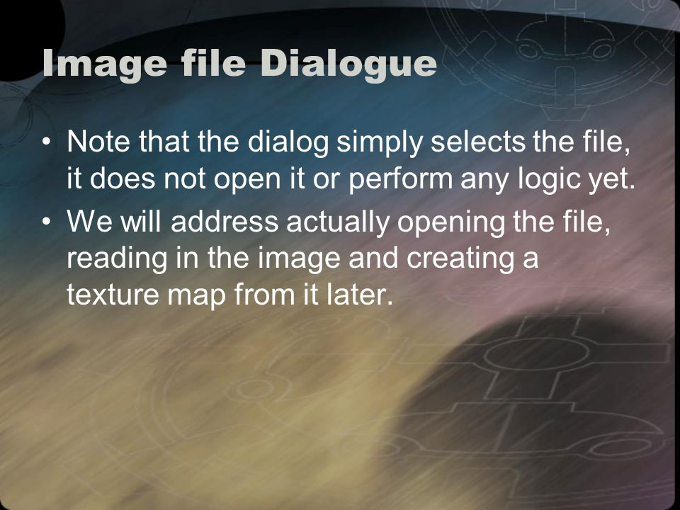 Image file Dialogue Note that the dialog simply selects the file, it does not open it or perform any logic yet.